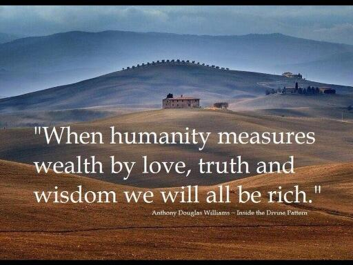 when-humanity-measures-wealth-by-love-truth-and-wisdom-we-will-all-be-rich.jpg